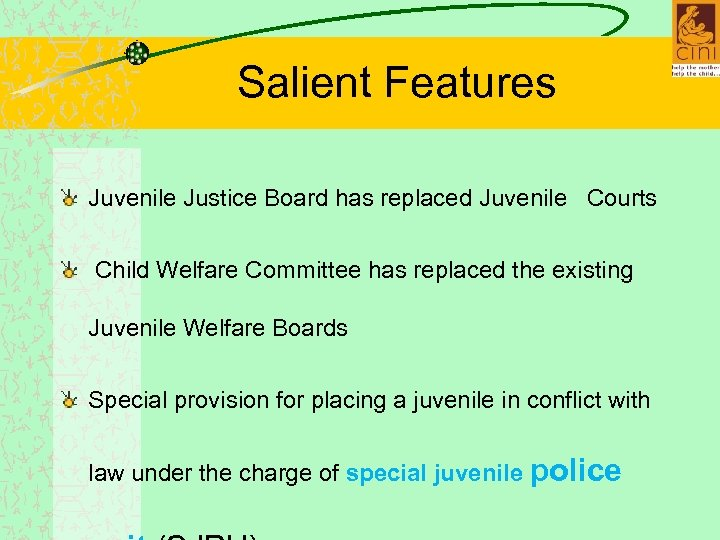 Salient Features Juvenile Justice Board has replaced Juvenile Courts Child Welfare Committee has replaced