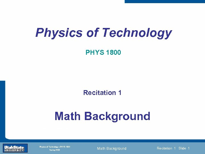 Physics of Technology PHYS 1800 Recitation 1 Introduction Section 0 Lecture 1 Slide 1