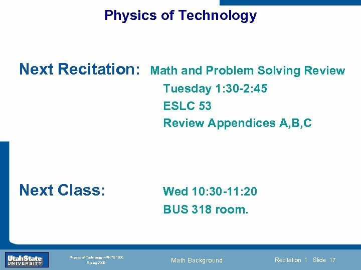 Physics of Technology Next Recitation: Math and Problem Solving Review Tuesday 1: 30 -2: