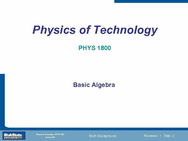 Physics of Technology PHYS 1800 Basic Algebra Introduction Section 0 Lecture 1 Slide 2