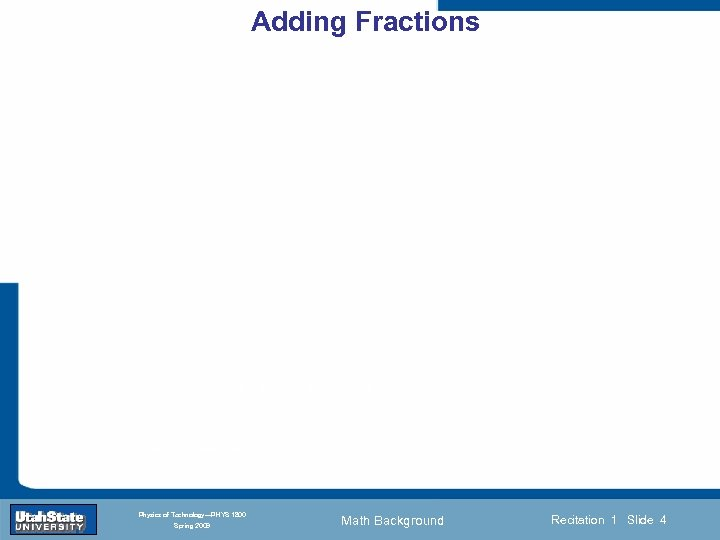 Adding Fractions Introduction Section 0 Lecture 1 Slide 4 INTRODUCTION TO Modern Physics PHYX