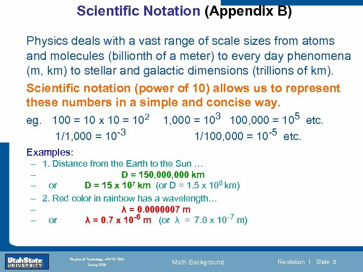 Scientific Notation (Appendix B) Physics deals with a vast range of scale sizes from