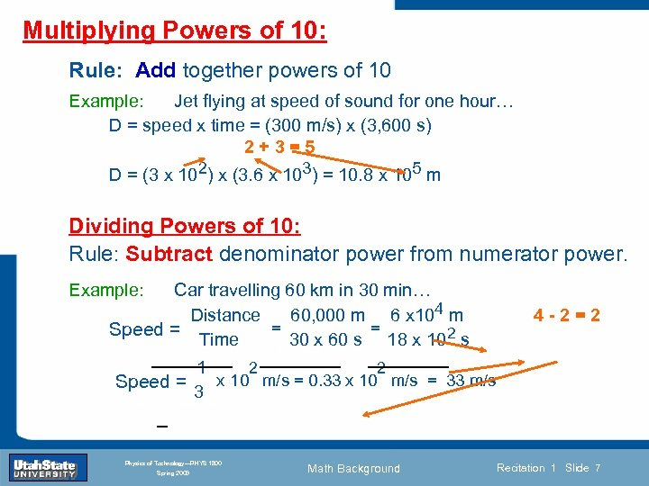 Multiplying Powers of 10: Rule: Add together powers of 10 Example: Jet flying at