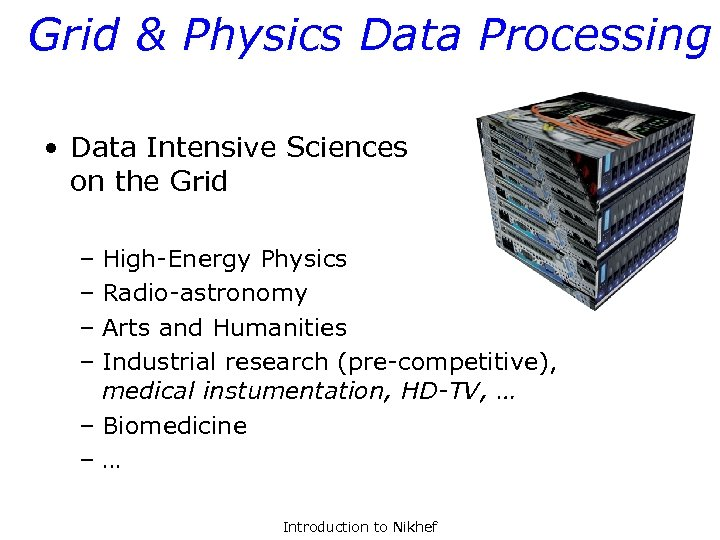 Grid & Physics Data Processing • Data Intensive Sciences on the Grid – High-Energy