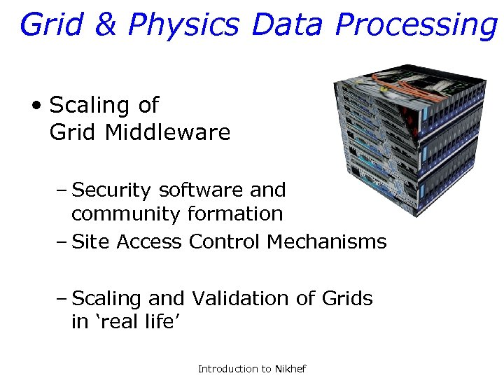 Grid & Physics Data Processing • Scaling of Grid Middleware – Security software and
