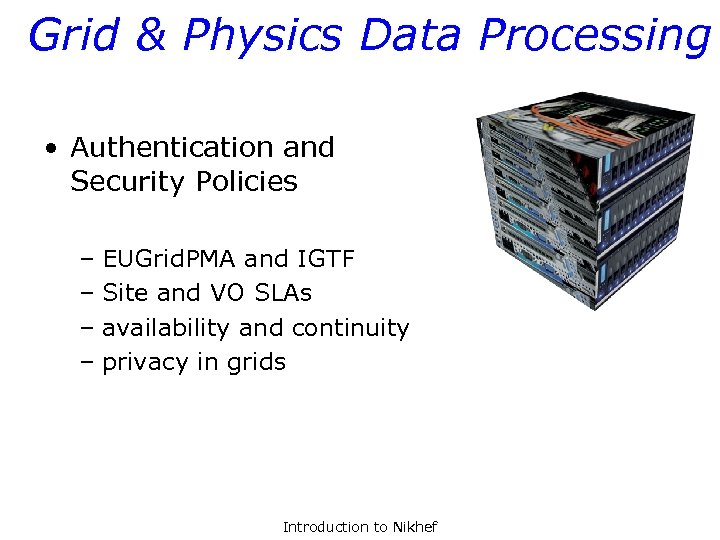 Grid & Physics Data Processing • Authentication and Security Policies – EUGrid. PMA and