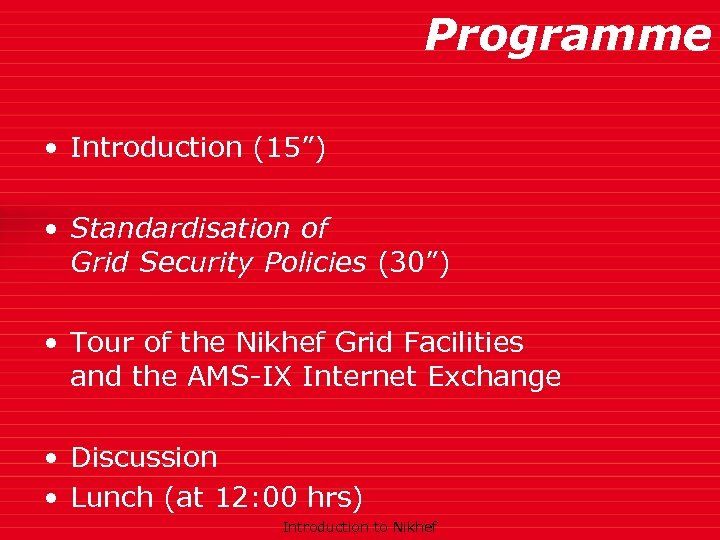 """Programme • Introduction (15"""") • Standardisation of Grid Security Policies (30"""") • Tour of"""