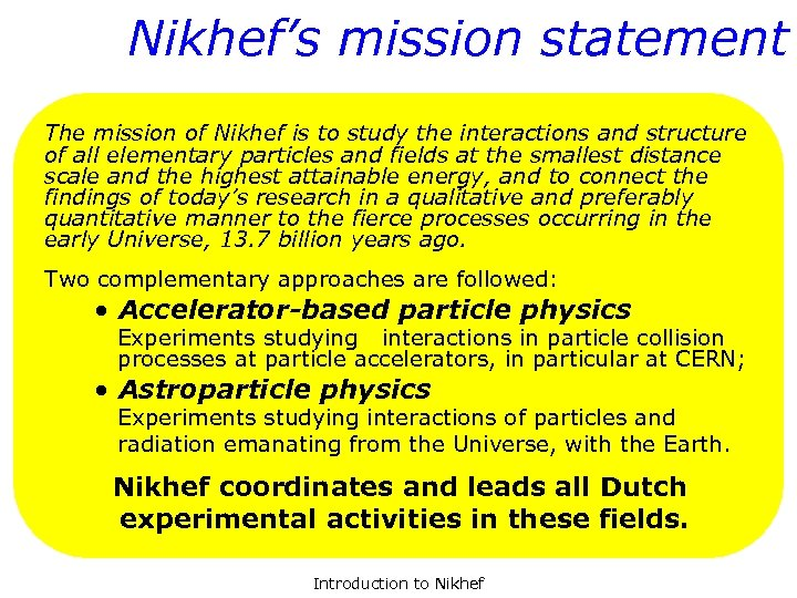 Nikhef's mission statement The mission of Nikhef is to study the interactions and structure