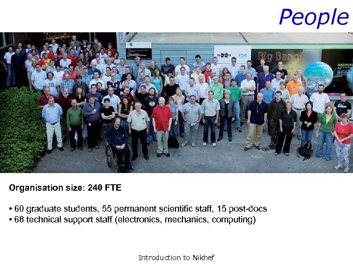People Organisation size: 240 FTE • 60 graduate students, 55 permanent scientific staff, 15