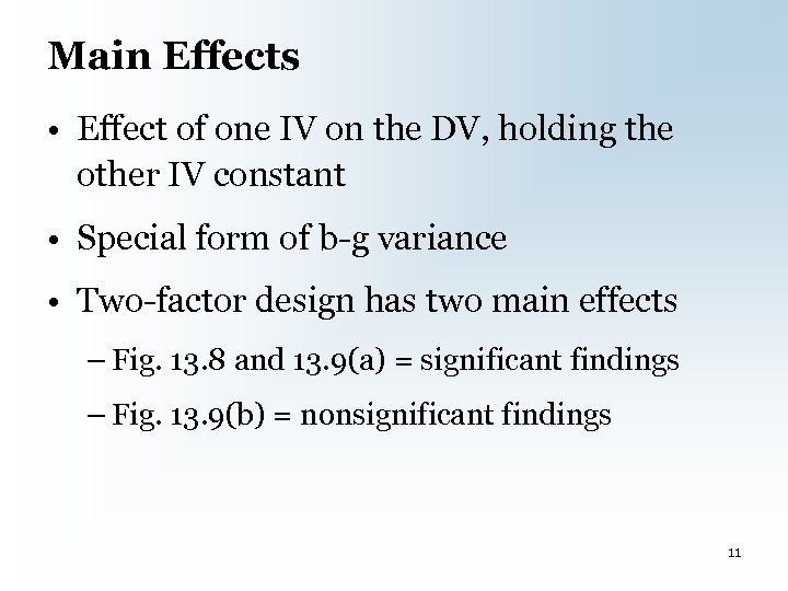 Main Effects • Effect of one IV on the DV, holding the other IV