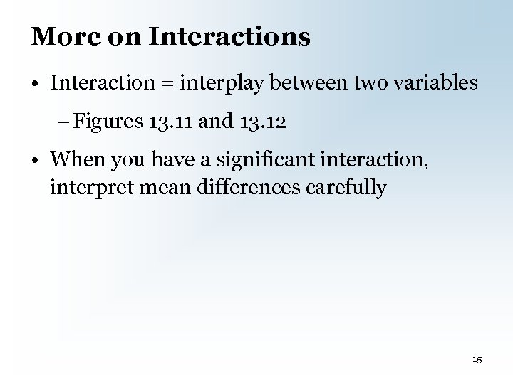 More on Interactions • Interaction = interplay between two variables – Figures 13. 11