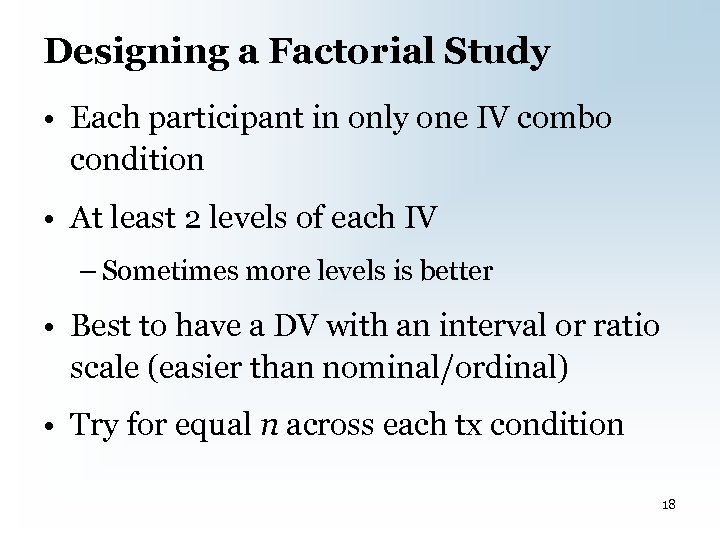 Designing a Factorial Study • Each participant in only one IV combo condition •