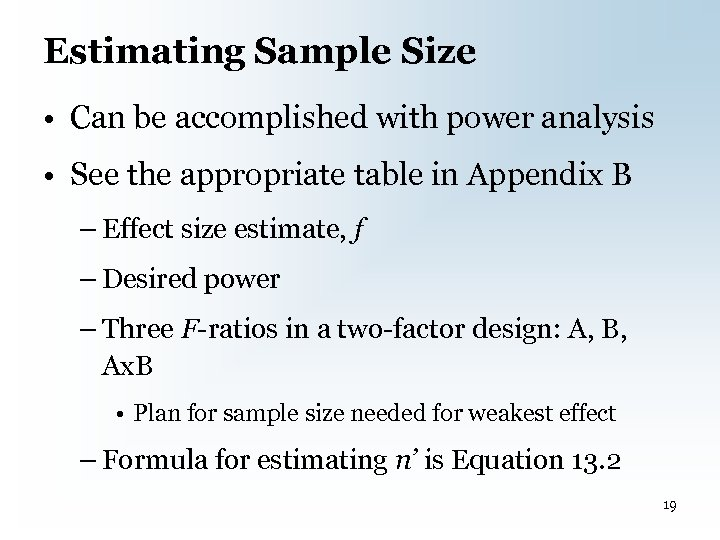 Estimating Sample Size • Can be accomplished with power analysis • See the appropriate