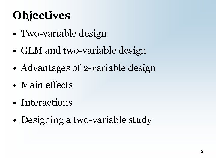 Objectives • Two-variable design • GLM and two-variable design • Advantages of 2 -variable