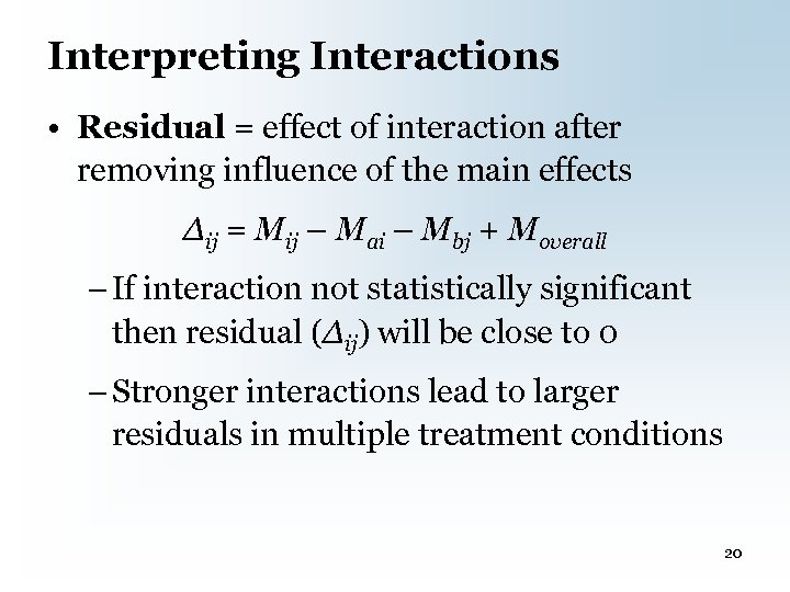 Interpreting Interactions • Residual = effect of interaction after removing influence of the main