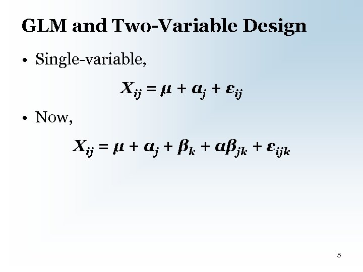 GLM and Two-Variable Design • Single-variable, Xij = µ + αj + εij •
