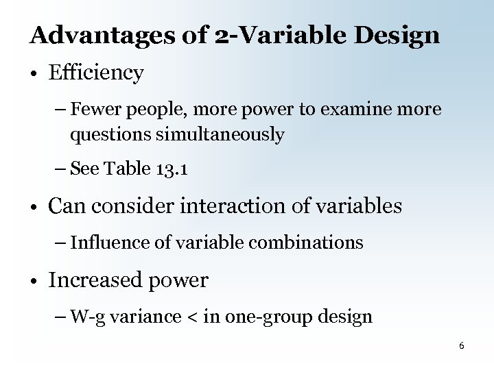 Advantages of 2 -Variable Design • Efficiency – Fewer people, more power to examine