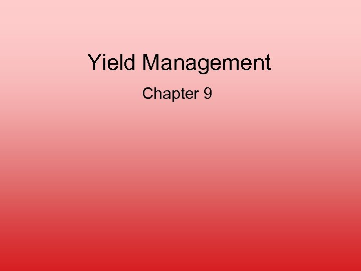 Yield Management Chapter 9
