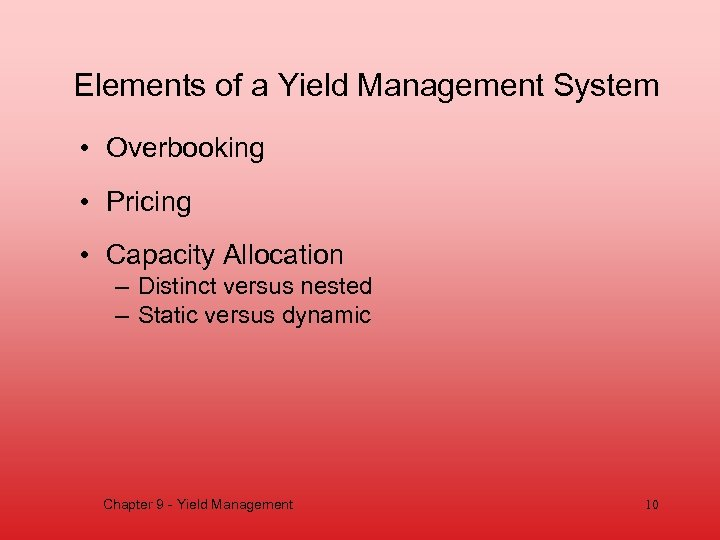 Elements of a Yield Management System • Overbooking • Pricing • Capacity Allocation –