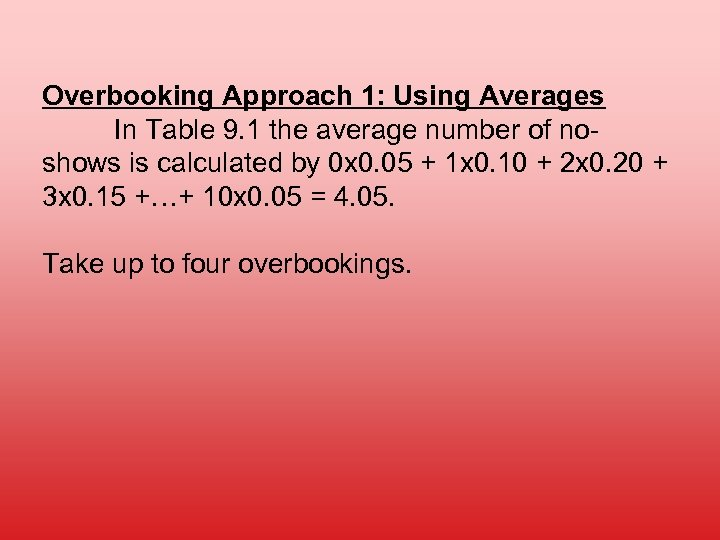 Overbooking Approach 1: Using Averages In Table 9. 1 the average number of noshows