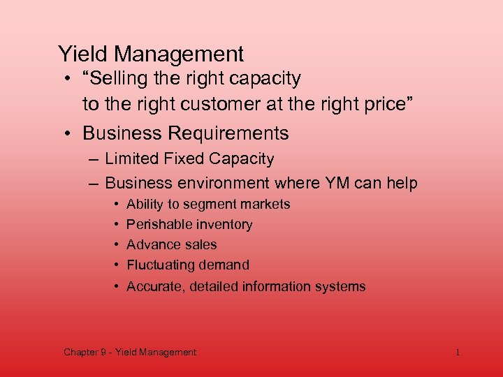 """Yield Management • """"Selling the right capacity to the right customer at the right"""