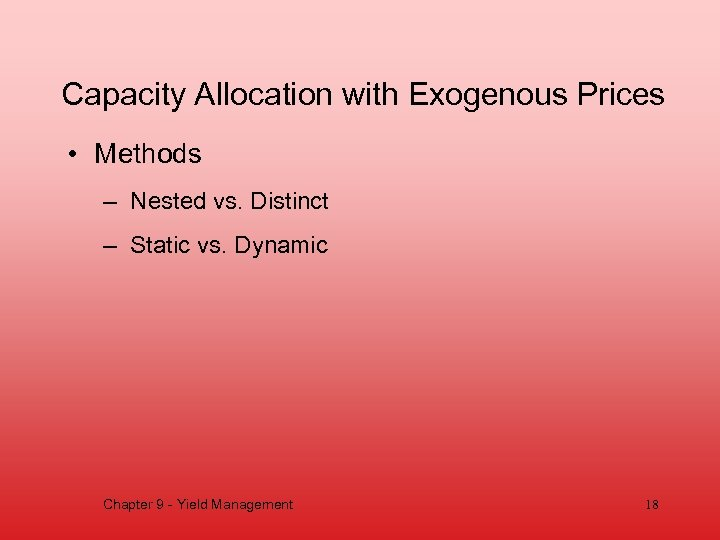 Capacity Allocation with Exogenous Prices • Methods – Nested vs. Distinct – Static vs.