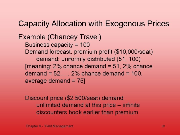 Capacity Allocation with Exogenous Prices Example (Chancey Travel) Business capacity = 100 Demand forecast: