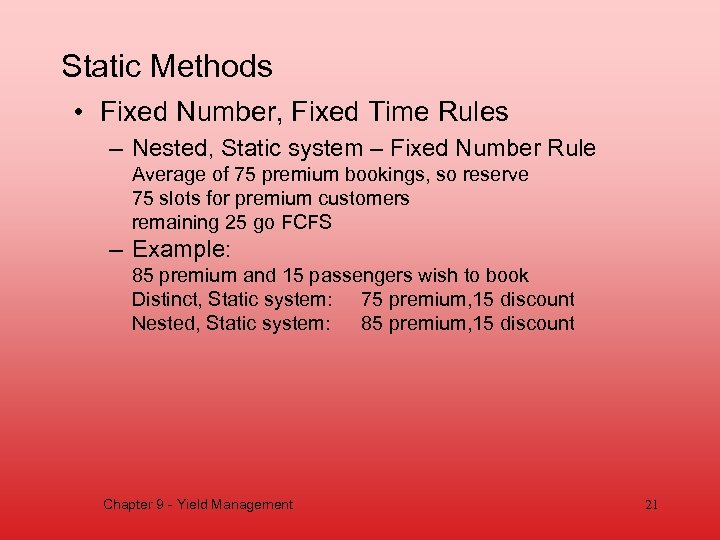 Static Methods • Fixed Number, Fixed Time Rules – Nested, Static system – Fixed