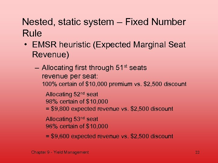 Nested, static system – Fixed Number Rule • EMSR heuristic (Expected Marginal Seat Revenue)