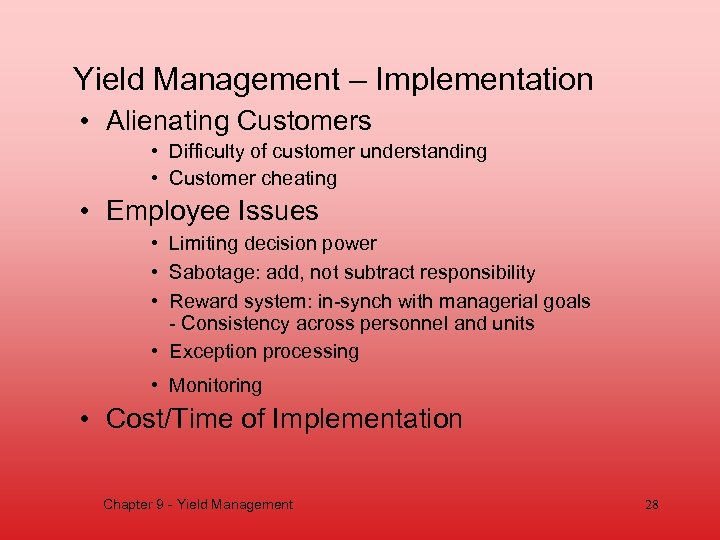 Yield Management – Implementation • Alienating Customers • Difficulty of customer understanding • Customer