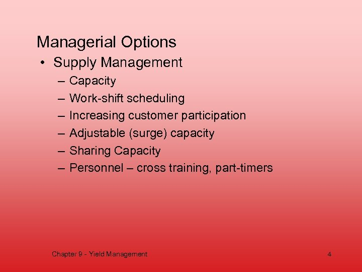 Managerial Options • Supply Management – – – Capacity Work-shift scheduling Increasing customer participation