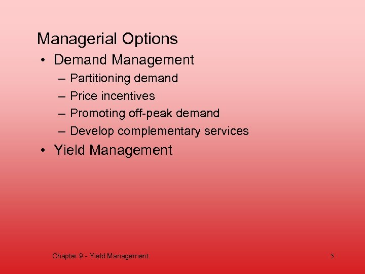 Managerial Options • Demand Management – – Partitioning demand Price incentives Promoting off-peak demand