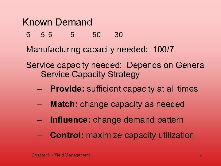 Known Demand 5 5 50 30 Manufacturing capacity needed: 100/7 Service capacity needed: Depends