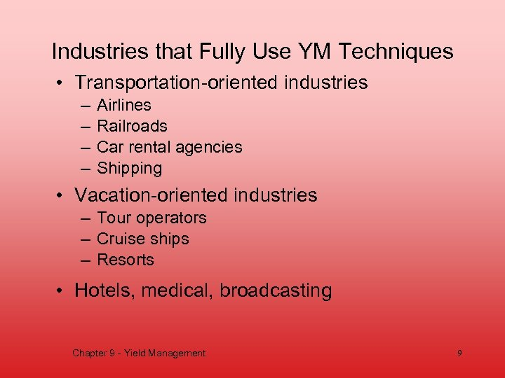 Industries that Fully Use YM Techniques • Transportation-oriented industries – – Airlines Railroads Car
