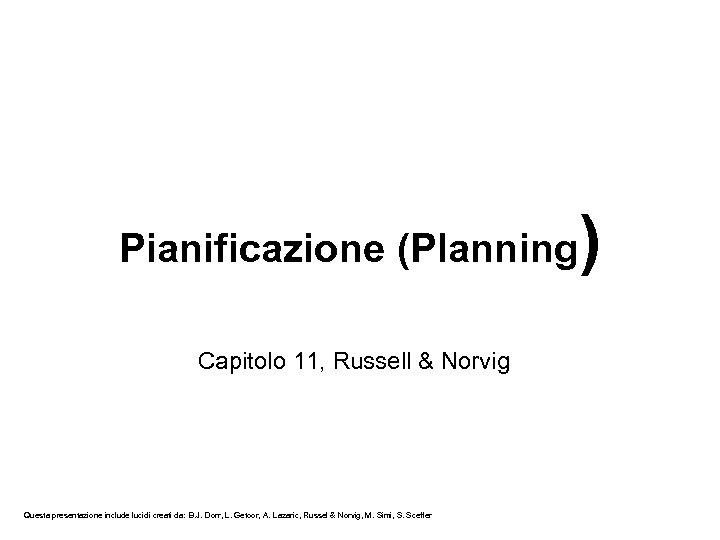Pianificazione (Planning Capitolo 11, Russell & Norvig Questa presentazione include lucidi creati da: B.