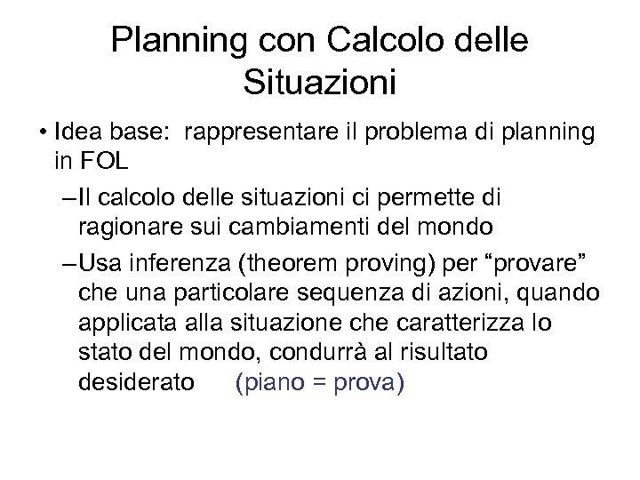 Planning con Calcolo delle Situazioni • Idea base: rappresentare il problema di planning in