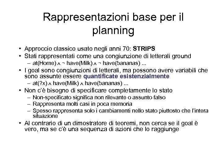Rappresentazioni base per il planning • Approccio classico usato negli anni 70: STRIPS •