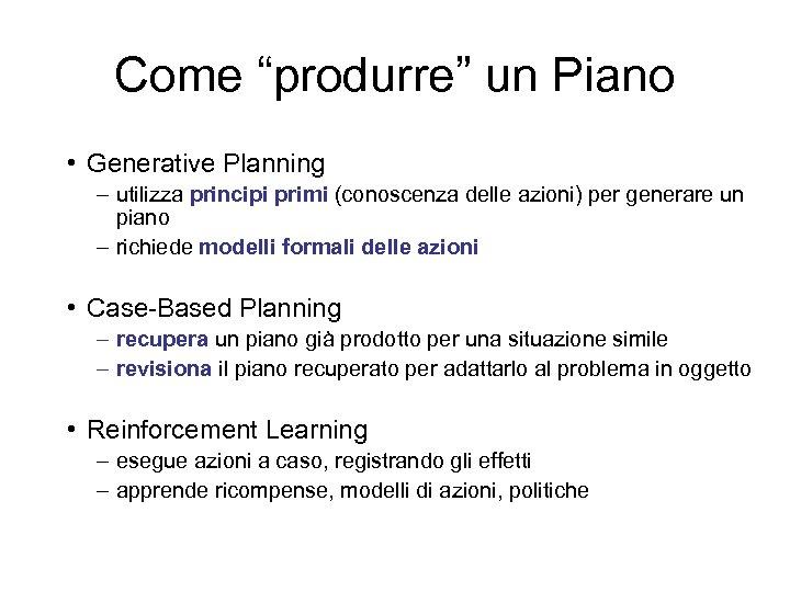 """Come """"produrre"""" un Piano • Generative Planning – utilizza principi primi (conoscenza delle azioni)"""