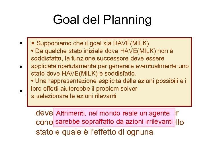 Goal del Planning • Supponiamo azioni per raggiungere un • Scegliere leche il goal