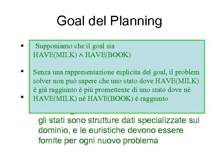 Goal del Planning Supponiamo che il goal per • Scegliere le azionisia raggiungere un