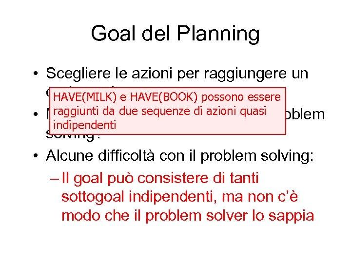 Goal del Planning • Scegliere le azioni per raggiungere un certo goal e HAVE(BOOK)