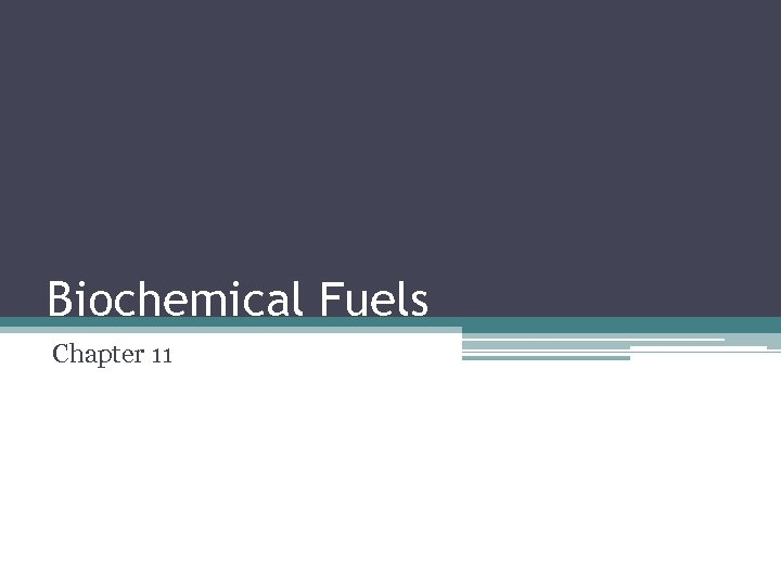Biochemical Fuels Chapter 11