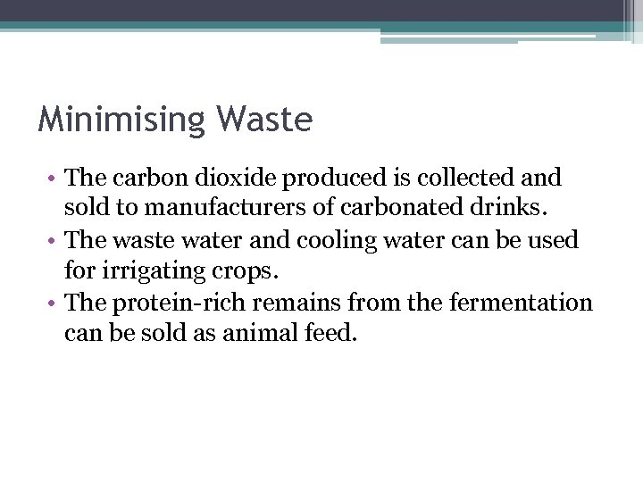 Minimising Waste • The carbon dioxide produced is collected and sold to manufacturers of