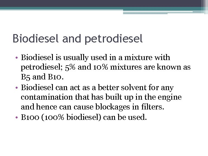 Biodiesel and petrodiesel • Biodiesel is usually used in a mixture with petrodiesel; 5%