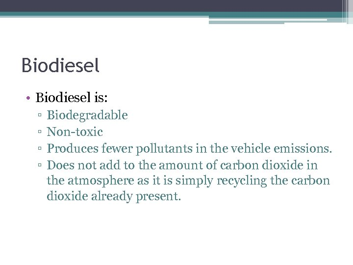 Biodiesel • Biodiesel is: ▫ ▫ Biodegradable Non-toxic Produces fewer pollutants in the vehicle
