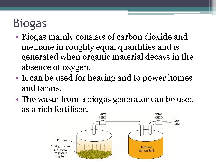 Biogas • Biogas mainly consists of carbon dioxide and methane in roughly equal quantities