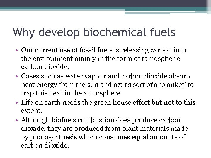 Why develop biochemical fuels • Our current use of fossil fuels is releasing carbon