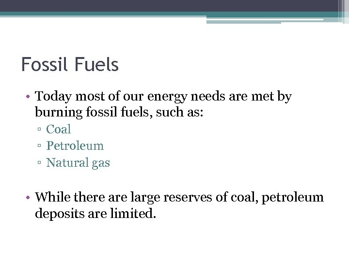 Fossil Fuels • Today most of our energy needs are met by burning fossil