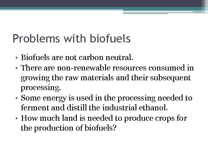 Problems with biofuels • Biofuels are not carbon neutral. • There are non-renewable resources