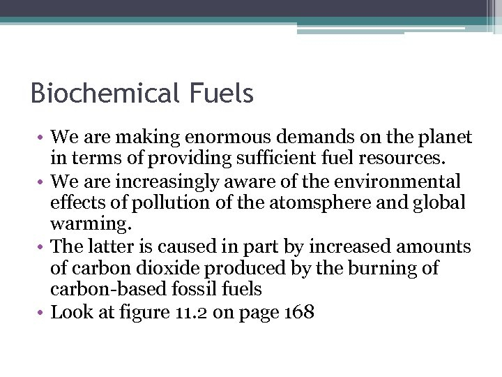 Biochemical Fuels • We are making enormous demands on the planet in terms of
